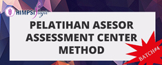 PELATIHAN ASSESOR ASSESMENT CENTER METHOD BATCH#4
